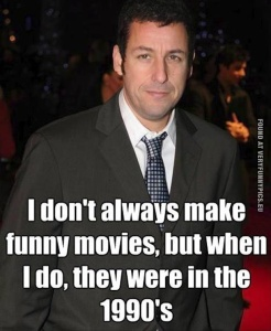 funny-pictures-adam-sandler-i-dont-always-make-funny-movies-but-when-i-do-they-were-in-the-1990s